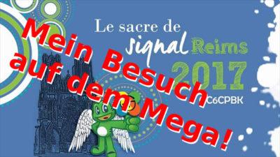 Reims 2017, Le Sacre de Signal - Mein Besuch beim Mega!