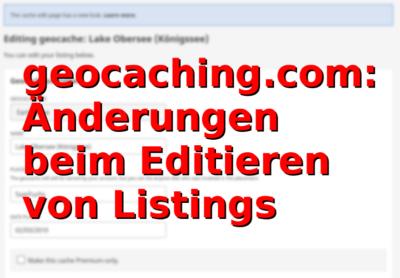 geocaching.com: Änderungen beim Editieren von Listings