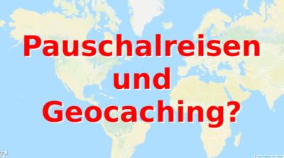 Pauschalreisen und Geocaching - Macht das Sinn?!